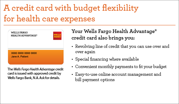 Apply for Wells Fargo's Health Advantage credit card.